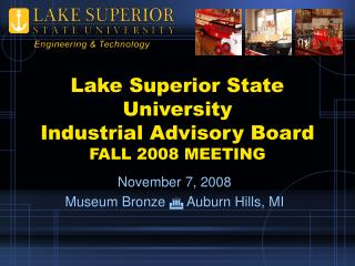 Lake Superior State University Industrial Advisory Board FALL 2008 MEETING