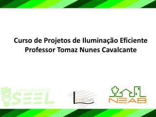 Curso de Projetos de Iluminação  Eficiente Professor Tomaz Nunes Cavalcante