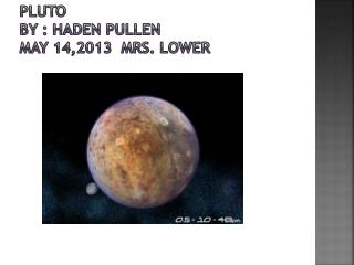 PLUTO BY : HADEN PULLEN MAY 14,2013  MRS. LOWER