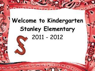 Welcome to Kindergarten Stanley Elementary 2011 - 2012
