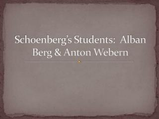 Schoenberg's  Students:  Alban Berg & Anton  Webern