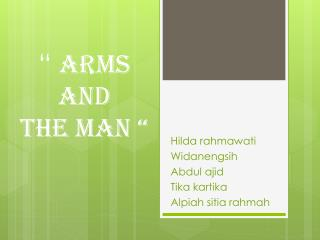 """ ARMS AND  THE MAN """