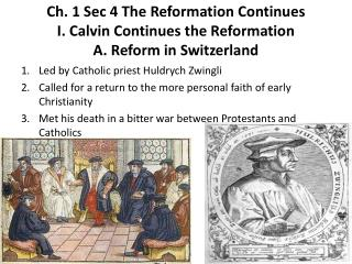 Ch. 1 Sec 4 The Reformation Continues I. Calvin Continues the Reformation A. Reform in Switzerland