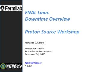 FNAL Linac  Downtime Overview  Proton Source Workshop Fernanda  G. Garcia Accelerator Division