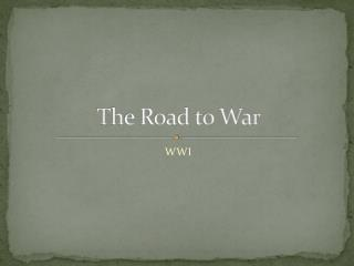 T h e Road to War