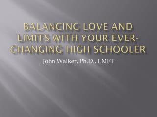 Balancing Love and Limits with your Ever-Changing High  Schooler