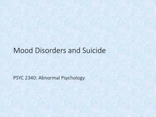 Mood Disorders and Suicide PSYC 2340: Abnormal Psychology