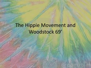 The Hippie Movement and Woodstock 69'