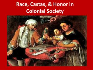 Race,  Castas , & Honor in Colonial Society