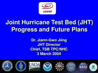 Joint Hurricane Test Bed JHT Progress and Future Plans