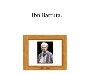 Ibn Battuta .