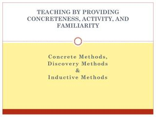 TEACHING BY PROVIDING CONCRETENESS, ACTIVITY, AND FAMILIARITY