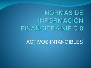 NORMAS DE INFORMACIÓN FINANCIERA NIF C-8