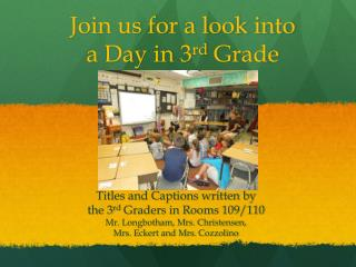 Join us for a look into a Day in 3 rd  Grade