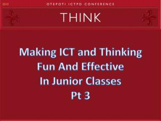 Making ICT and Thinking  Fun And Effective In Junior  Classes Pt 3