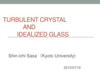 Turbulent Crystal              and          idealized glass