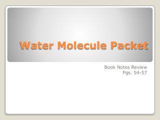 Water Molecule Packet