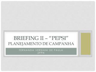 Briefing ii � � pepsi � Planejamento  de  campanha