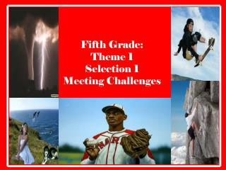 Fifth Grade:  Theme 1  Selection  1 Meeting Challenges