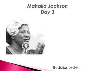 Mahalia  Jackson Day 3