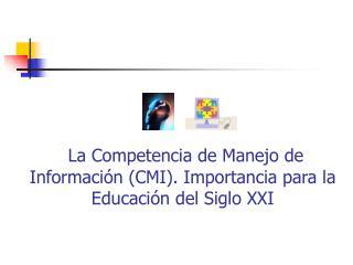 La Competencia de Manejo de Información (CMI). Importancia para la Educación del Siglo XXI