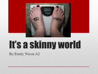 It's a skinny world