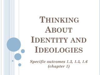 Thinking About Identity and Ideologies