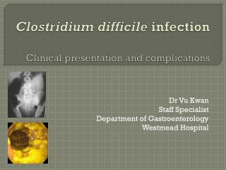 Clostridium  difficile infection Clinical presentation and complications