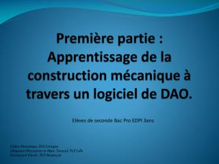 Premi�re  partie : Apprentissage de la construction m�canique � travers un logiciel de DAO.