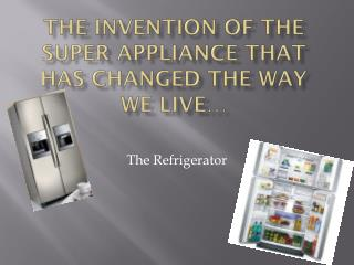 The invention of the super appliance that has changed the way we live…