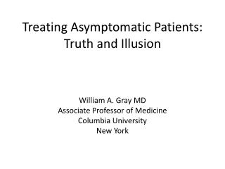 Treating Asymptomatic Patients:  Truth and Illusion
