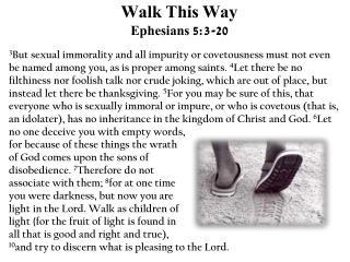 Walk This Way Ephesians  5:3-20