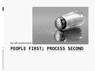 People First; Process Second