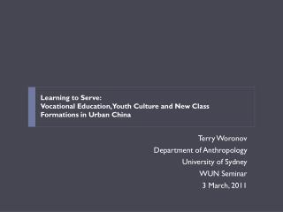 Terry Woronov Department of Anthropology University of  Sydney WUN Seminar 3 March, 2011