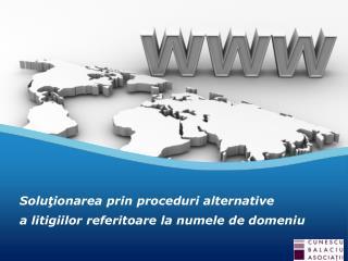 Soluţionarea prin proceduri alternative  a litigiilor referitoare la numele de domeniu