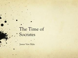 The Time of  Socrates