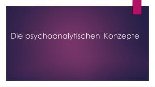 Die psychoanalytischen  Konzepte