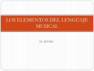 LOS ELEMENTOS DEL LENGUAJE MUSICAL