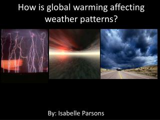 How is global warming affecting weather patterns?