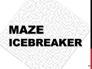 Maze icebreaker