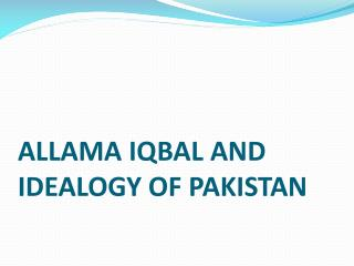 ALLAMA IQBAL AND IDEALOGY OF PAKISTAN