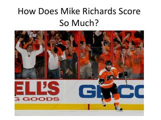 How Does Mike Richards Score So Much?