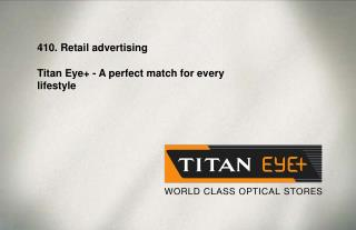 410. Retail advertising Titan  Eye+ - A perfect match for every lifestyle