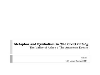 Metaphor and Symbolism in  The Great Gatsby The Valley of Ashes / The American Dream