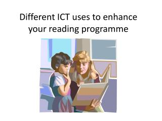 Different ICT uses to enhance your reading programme