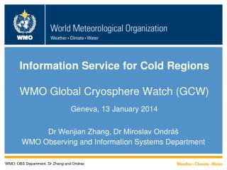 Information Service for Cold Regions WMO Global Cryosphere Watch  ( GCW) Geneva, 13  January 2014
