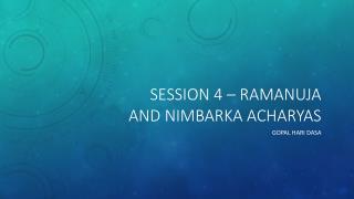 Session  4  –  Ramanuja  and  Nimbarka acharyas