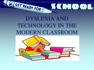 DYSLEXIA AND TECHNOLOGY IN THE MODERN CLASSROOM