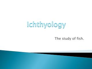 The study of fish.