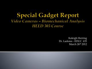 Special Gadget Report Video Cameras – Biomechanical Analysis HEED 303 Course